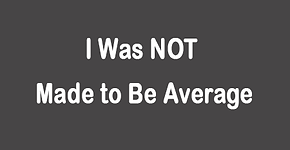 I Was NOT Made to Be Average for Topics.