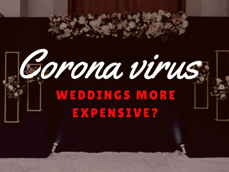 Corona Virus - Why it will make weddings more expensive