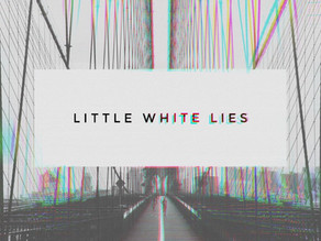 Little White Lies……