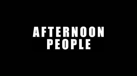AFTERNOON PEOPLE