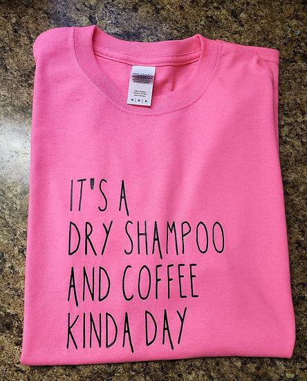 Dry Shampoo & Coffee Day - Funny Mom Shirt