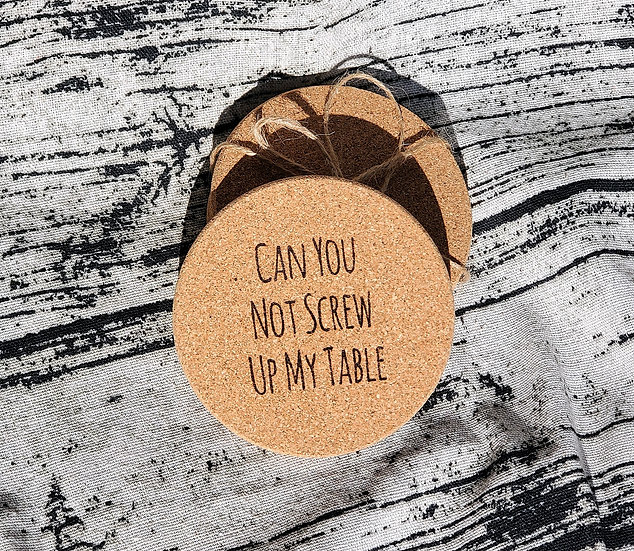 Cork Coaster - Can you not screw up my table