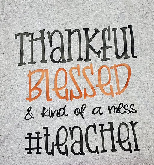 Thankful Blessed and kind of a mess funny teacher t-shirt