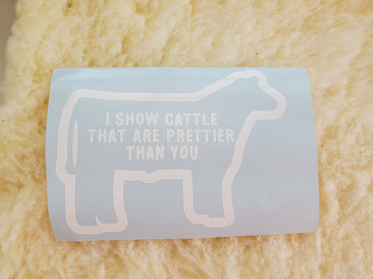 Decal - I show steers prettier than you