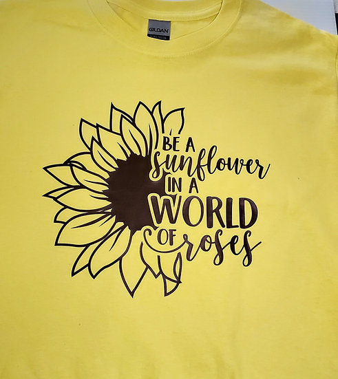 Be a Sunflower in a world of roses t-shirt
