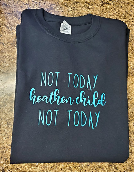 Not Today, Heathen Child, Not Today - Funny Mom Shirt