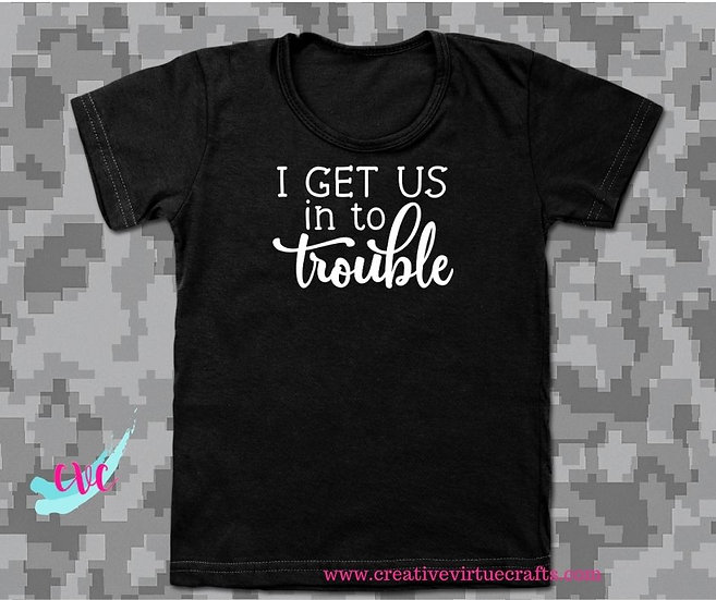 I Get Us in to Trouble Unisex Fun T-Shirt