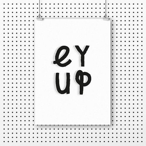 Ey Up A4 Print