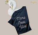 T-Shirt Mama needs Wine