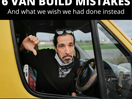 Six van build mistakes we made - and what we wish we'd done instead!