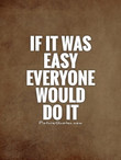 poster-if-it-was-easy-everyone-would-do-