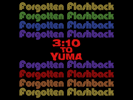 Forgotten Flashback: 3:10 to Yuma