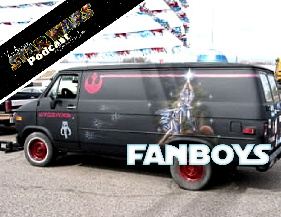 Fanboys - Yet Another Star Wars Podcast