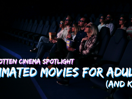 Forgotten Spotlight: Animated Movies for Adults and Kids