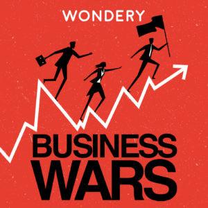 Business Wars podcast album art - Wondery.com
