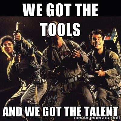 Ghostbusters Meme: We've got the tools and we go the talent