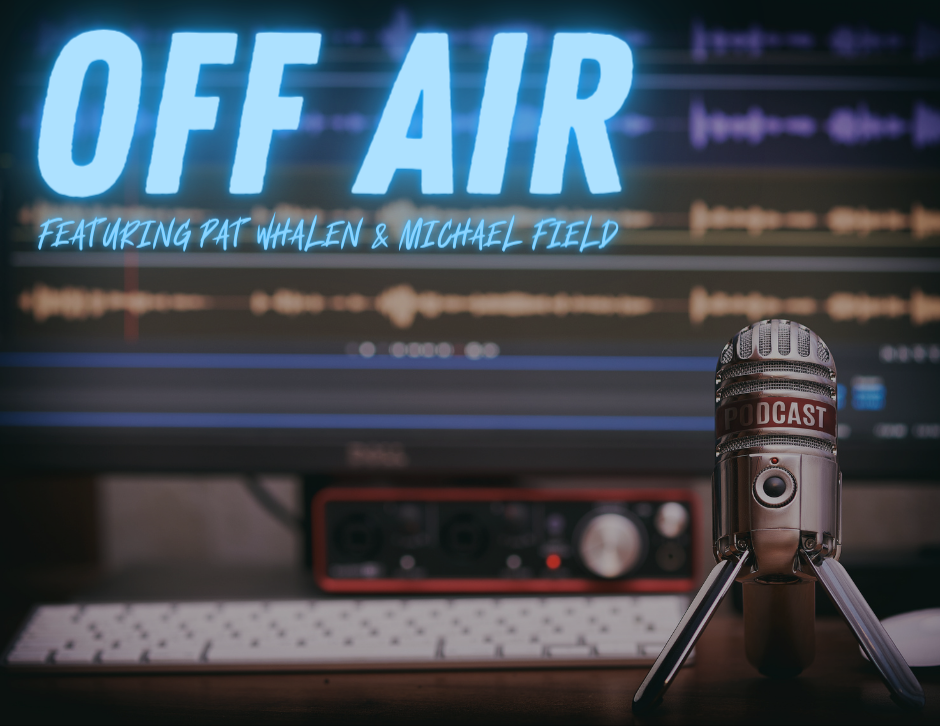 Off Air with Pat Whalen & Michael Field - Podcast
