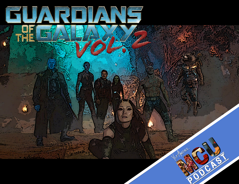Guardians of the Galaxy Vol. 2 - Yet Another MCU Podcast
