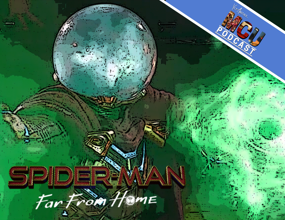 Spider-Man: Far From Home - Yet Another MCU Podcast