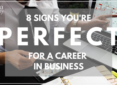 8 Signs You're Perfect for a Career in Business