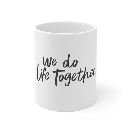 'We do life together' White Ceramic Mug