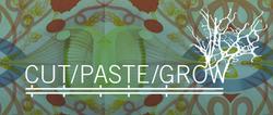 Cut/Paste/Grow