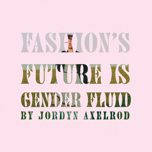 FASHION'S FUTURE IS GENDER FLUID