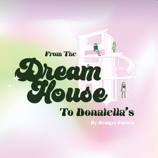 FROM THE DREAM HOUSE TO DONATELLA'S