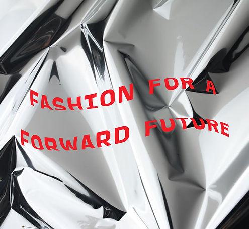 FASHION FOR A FORWARD FUTURE