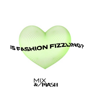 IS FASHION FIZZLING?