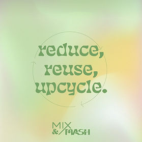REDUCE, REUSE, UPCYCLE