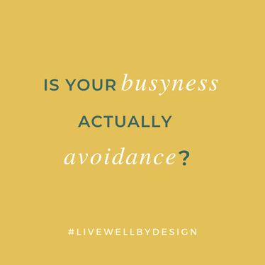 Is your busyness actually avoidance?