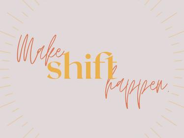 Make Shift Happen