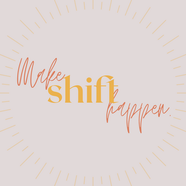 Make Shift Happen