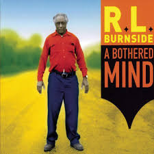 RL Burnside - A Bothered Mind (VINYL)