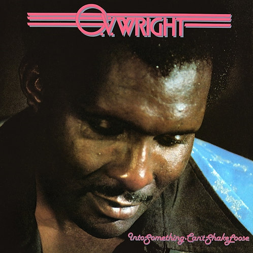 O.V. Wright - Into Something: Can't Shake Loose  (VINYL)