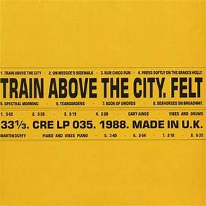 Felt - Train Above The City  (VINYL)