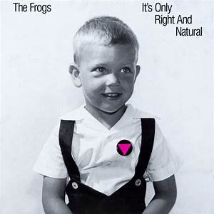The Frogs - It's Only Right And Natural  (VINYL)
