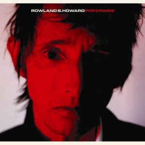 Rowland S. Howard - Pop Crimes (RED VINYL)