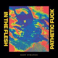 Baby Strange - In The Flesh / Pathetic Fuck  (7')