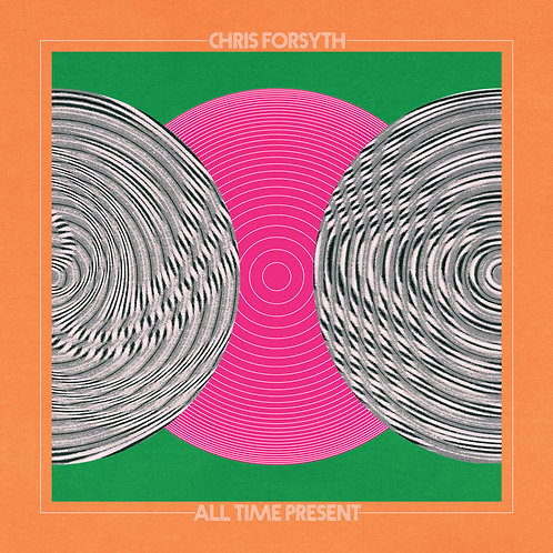 Chris Forsyth & The Solar Motel Band  - All Time Present  (VINYL)