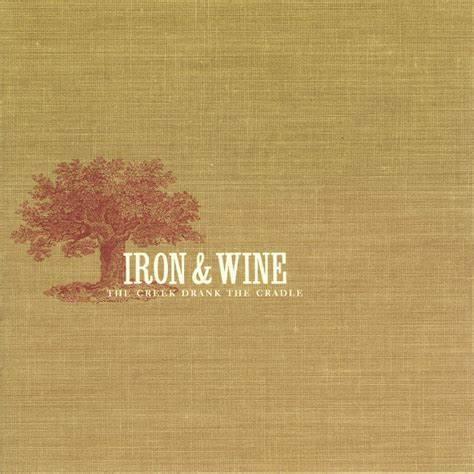 Iron & Wine  - The Creek Drank The Cradle (VINYL)