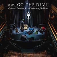 Amigo The Devil - Covers, Demos, Live  (VINYL)