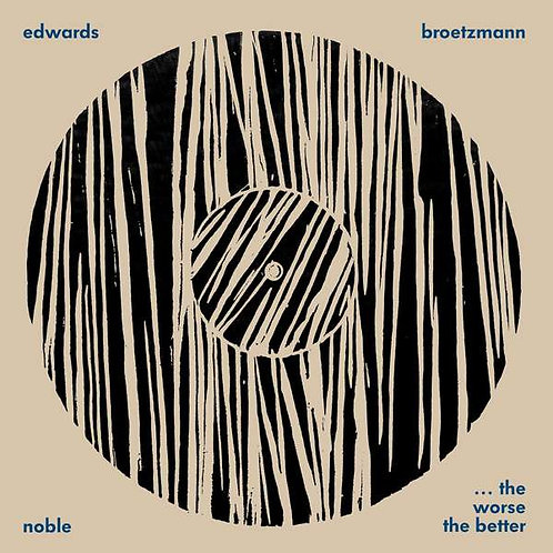 Edwards, Brotzman & Noble - The Worse The Better  (VINYL)