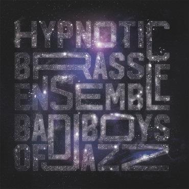 Hypnotic Brass Ensemble - Bad Boys Of Jazz  (2LP VINYL)