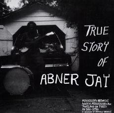 Abner Jay- True Story Of Abner Jay (VINYL)