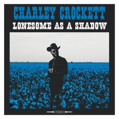 Charley Crockett  - Lonesome As A Shadow (VINYL)