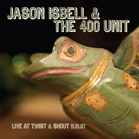Jason Isbell & The 400 Unit  - Live At Twist & Shout 11.16.07 (VINYL)