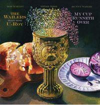 Wailers & U-ROY  - My Cup Runneth Over (VINYL)