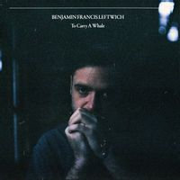 Benjamin Francis Leftwich  - To Carry A Whale (NATURAL VINYL W/PRINTED LYRICS)